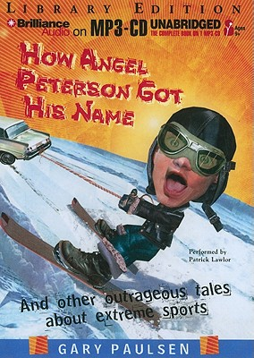 How Angel Peterson Got His Name: And Other Outrageous Tales about Extreme Sports 9781455801558