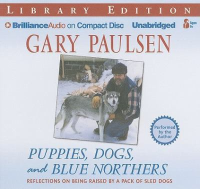 Puppies, Dogs, and Blue Northers: Reflections on Being Raised by a Pack of Sled Dogs 9781455801657