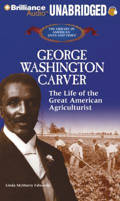 George Washington Carver: The Life of the Great American Agriculturist 9781455801855