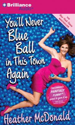 You'll Never Blue Ball in This Town Again: One Woman's Painfully Funny Quest to Give It Up 9781455828340