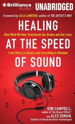 Healing at the Speed of Sound: How What We Hear Transforms Our Brains and Our Lives: From Music to Silence and Everything in Between 9781455828692