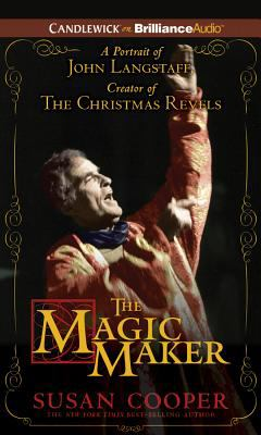 The Magic Maker: A Portrait of John Langstaff Creator of the Christmas Revels 9781455829316