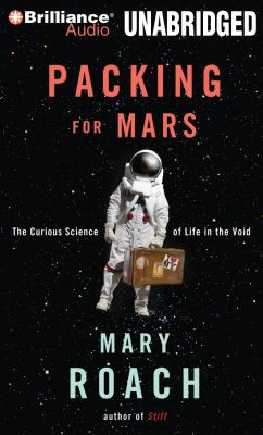 Packing for Mars: The Curious Science of Life in the Void 9781455832613