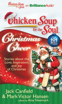 Chicken Soup for the Soul: Christmas Cheer: 101 Stories about the Love, Inspiration, and Joy of Christmas 9781455833054