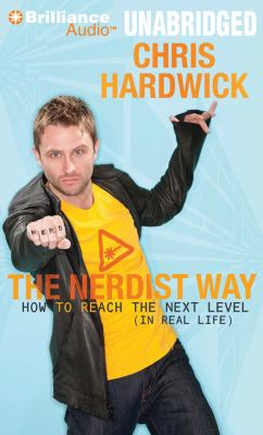 The Nerdist Way: How to Reach the Next Level (in Real Life) 9781455834679