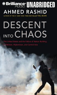 Descent Into Chaos: The United States and the Failure of Nation Building in Pakistan, Afghanistan, and Central Asia 9781455837434