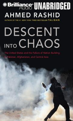 Descent Into Chaos: The United States and the Failure of Nation Building in Pakistan, Afghanistan, and Central Asia 9781455837458