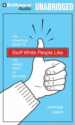 Stuff White People Like: A Definitive Guide to the Unique Taste of Millions 9781455839162