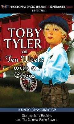 Toby Tyler or Ten Weeks with a Circus: A Radio Dramatization 9781455849413