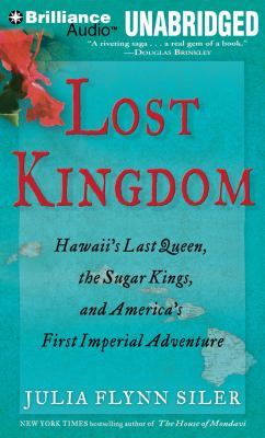 Lost Kingdom: Hawaii's Last Queen, the Sugar Kings, and America's First Imperial Adventure 9781455849550