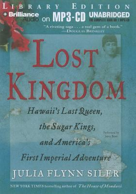 Lost Kingdom: Hawaii's Last Queen, the Sugar Kings, and America's First Imperial Adventure 9781455849567