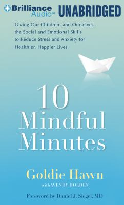 10 Mindful Minutes: Giving Our Children -And Ourselves- The Social and Emotional Skills to Reduce Stress and Anxiety for Healthier, Happie 9781455849963