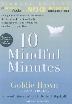 10 Mindful Minutes: Giving Our Children -And Ourselves- The Social and Emotional Skills to Reduce Stress and Anxiety for Healthier, Happie 9781455849970