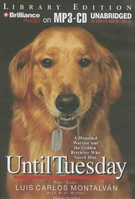 Until Tuesday: A Wounded Warrior and the Golden Retriever Who Saved Him 9781455853564