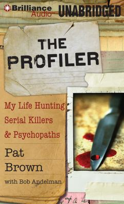 The Profiler: My Life Hunting Serial Killers & Psychopaths 9781455857715