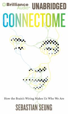 Connectome: How the Brain's Wiring Makes Us Who We Are 9781455869541