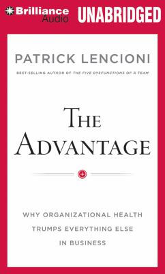The Advantage: Why Organizational Health Trumps Everything Else in Business 9781455877256