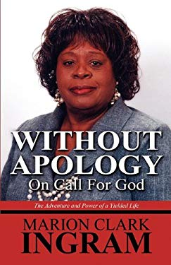 Without Apology: On Call for God: The Adventure and Power of a Yielded Life 9781456005856