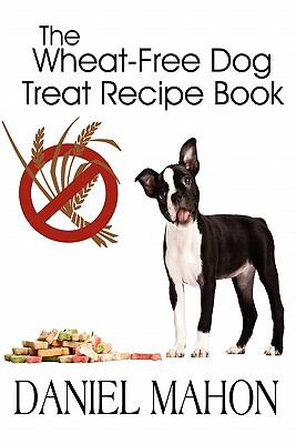 The Wheat-Free Dog Treat Recipe Book 9781456010874