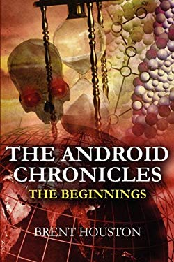The Android Chronicles: The Beginning 9781456020781
