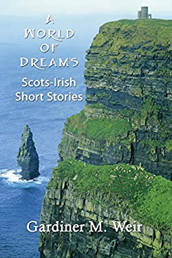 A World of Dreams: Scots-Irish Short Stories and Poems 9781456084851
