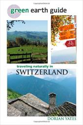 Green Earth Guide: Traveling Naturally in Switzerland 13272814