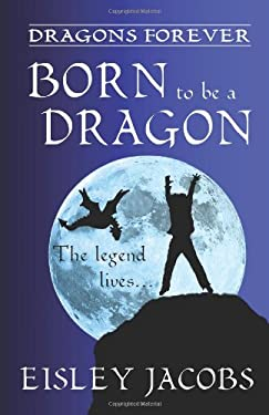 Dragons Forever - Born to Be a Dragon 9781456360962