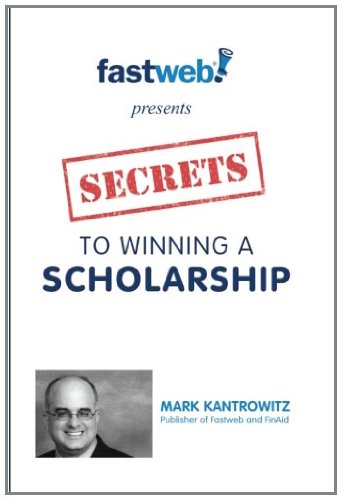 Secrets to Winning a Scholarship 9781456459949