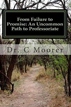 From Failure to Promise: An Uncommon Path to Professoriate 9781456484781