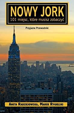 Nowy Jork - 101 Miejsc, Kt Re Musisz Zobaczyc 9781456485467