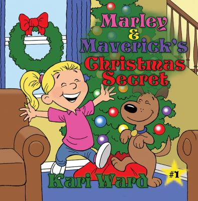 Marley & Maverick's Christmas Secret 9781456713881