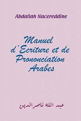 Manuel D'Ecriture Et de Prononciation Arabes 9781456720643