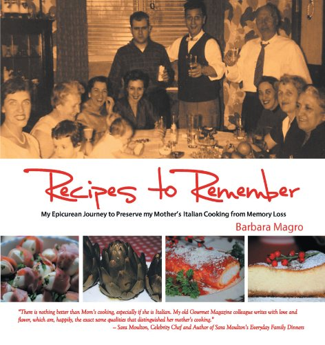 Recipes to Remember: My Epicurean Journey to Preserve My Mother's Italian Cooking from Memory Loss 9781456722548