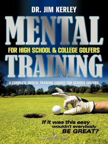 Mental Training for High School, and College Golfers: A Complete Mental Training Course for Serious Golfers 9781456723101