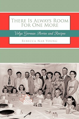 There Is Always Room for One More: Volga German Stories and Recipes 9781456728915