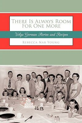 There Is Always Room for One More: Volga German Stories and Recipes 9781456728939