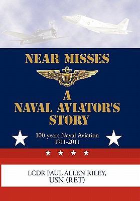 Near Misses: A Naval Aviator's Story 9781456734237