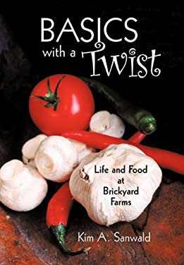 Basics with a Twist: Life and Food at Brickyard Farms 9781456738419