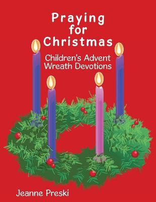 Praying for Christmas: Children's Advent Wreath Devotions 9781456738488