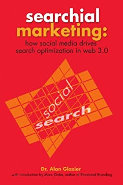 Searchial Marketing: How Social Media Drives Search Optimization in Web 3.0 9781456738921