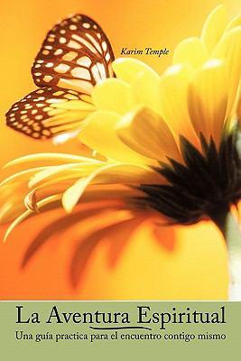 La Aventura Espiritual: Una Gu a Practica Para El Encuentro Contigo Mismo 9781456742638