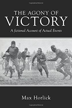 The Agony of Victory: A Fictional Account of Actual Events 9781456744397