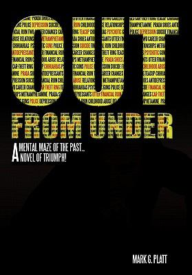 Out from Under: A Mental Maze of the Past...a Novel of Triumph! 9781456749385