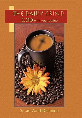 The Daily Grind: God with Your Coffee 9781456752132