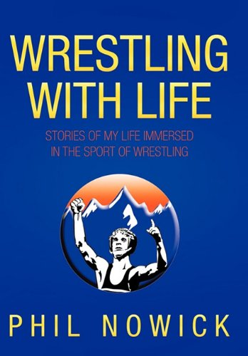 Wrestling with Life: Stories of My Life Immersed in the Sport of Wrestling 9781456758196