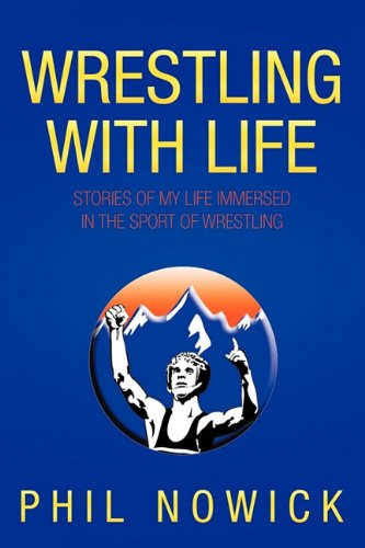 Wrestling with Life: Stories of My Life Immersed in the Sport of Wrestling 9781456758202