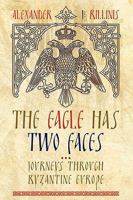 The Eagle Has Two Faces: Journeys Through Byzantine Europe 9781456778705