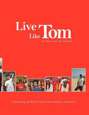 Live Like Tom: Celebrating the Life of Tushar Tom Zacharia 9781456784638