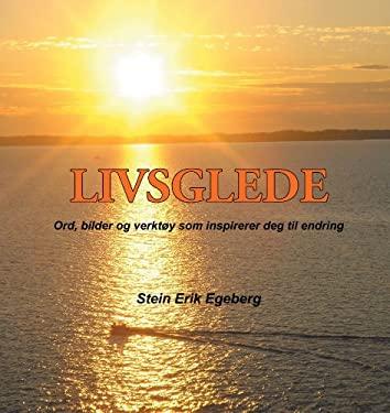 Livsglede: Ord, Bilder Og Verkt y SOM Inspirerer Deg Til Endring 9781456797492