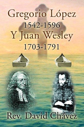 Gregorio Lopez 1542-1596 y Juan Wesley 1703-1791 9781456815080